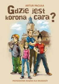 Gdzie jest korona cara? Przygodowa książka dla młodzieży - okładka książki