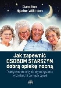 Jak zapewnić osobom starszym dobrą opiekę nocną - okładka książki