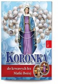 Koronka do krwawych łez Matki Bożej - okładka książki