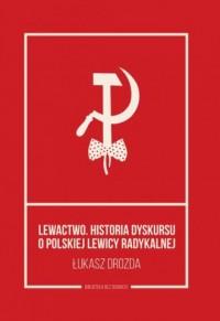 Lewactwo. Historia dyskursu o polskiej - okładka książki