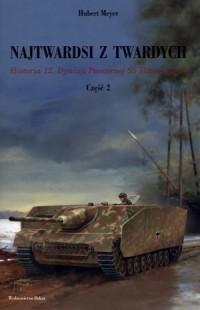 Najtwardsi z twardych cz. 2. Historia 12. Dywizji Pancernej SS Hitlerjugend - okładka książki
