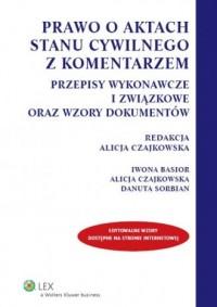 Prawo o aktach stanu cywilnego z komentarzem. Przepisy wykonawcze i związkowe oraz wzory dokumentów - okładka książki