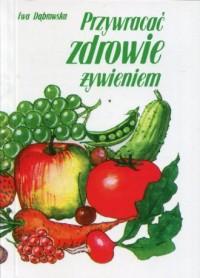 Przywracać zdrowie żywieniem - okładka książki