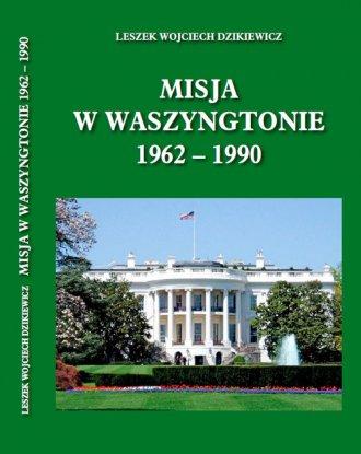 Misja w Waszyngtonie 1962-1990 - okładka książki