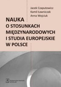 Nauka o stosunkach międzynarodowych i studia europejskie w Polsce - okładka książki