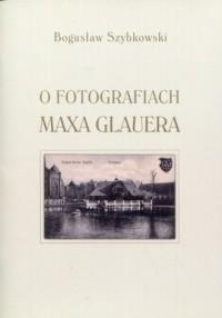 O fotografiach Maxa Glauera. Katalog wystawy - okładka książki