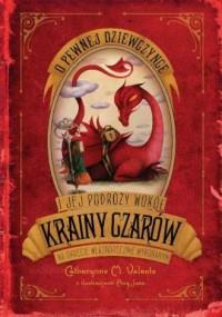 O pewnej dziewczynce i jej podróży wokół krainy czarów na okręcie własnoręcznie wykonanym - okładka książki