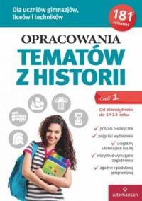 Opracowania tematów z historii cz. 1. Od Starożytności do 1918 roku. Gimnazjum, liceum, technikum - okładka podręcznika