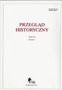 Przegląd Historyczny. Tom CVI. Zeszyt 1 / 2015 - okładka książki