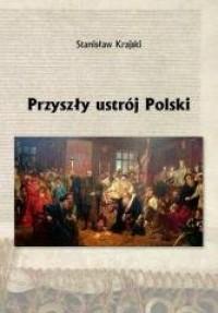 Przyszły ustrój Polski - okładka książki
