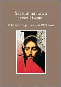 Sacrum na nowo poszukiwane. O literaturze polskiej po 1989 roku - okładka książki