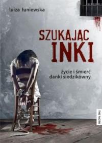 Szukając Inki. Życie i śmierć Danki Siedzikówny - okładka książki