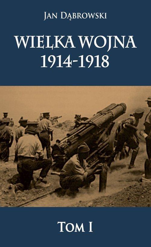 Wielka Wojna 1914-1918. Tom 1 - okładka książki
