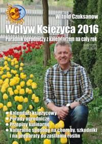 Wpływ Księżyca 2016. Poradnik ogrodniczy z kalendarzem na cały rok - okładka książki
