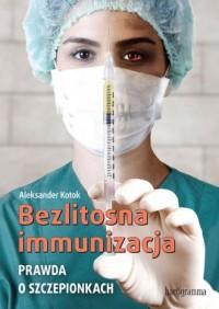 Bezlitosna immunizacja. Prawda o szczepionkach - okładka książki