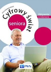Cyfrowy świat seniora. Aktywnie w internecie - okładka książki