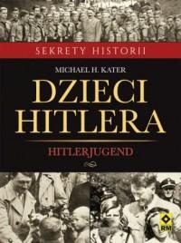 Dzieci Hitlera. Hitlerjugend. Sekrety - okładka książki