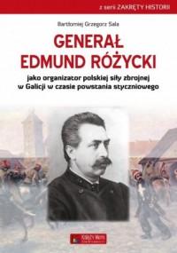Generał Edmund Różycki jako organizator polskiej siły zbrojnej w Galicji w czasie powstania styczniowego. Seria: Zakręty historii - okładka książki