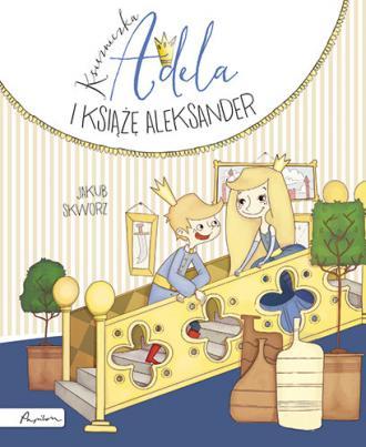 Księżniczka Adela i książę Aleksander - okładka książki