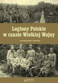 Legiony Polskie w czasie Wielkiej Wojny - okładka książki