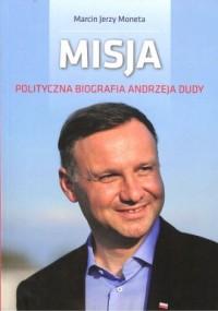 Misja. Polityczna biografia Andrzeja Dudy - okładka książki