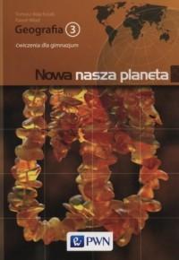 Nowa nasza planeta. Geografia 3. Gimnazjum. Ćwiczenia - okładka podręcznika