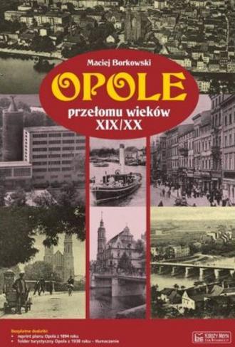 Opole przełomu wieków XIX/XX - okładka książki