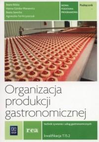 Organizacja produkcji gastronomicznej Podręcznik. Kwalifikacja T.15..2 - okładka podręcznika