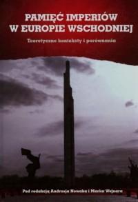 Pamięć imperiów w Europie wschodniej. Teoretyczne konteksty i porównania - okładka książki