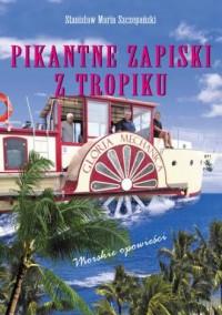 Pikantne Zapiski z Tropików.. Morskie opowieści - okładka książki