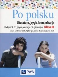 Po polsku 3. Gimnazjum. Podręcznik do języka polskiego. Literatura, język, komunikacja - okładka podręcznika