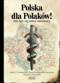 Polska dla Polaków! Kim byli i są polscy narodowcy - okładka książki