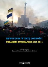 Rewolucja w imię godności.. Ukraiński Euromajdan 2013-2014 - okładka książki