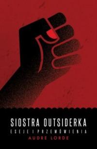 Siostra Outsiderka. Eseje i przemówienia - okładka książki