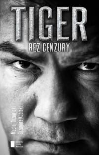 Tiger bez cenzury. Dariusz Michalczewski w rozmowie z Maciejem Drzewickim i Grzegorzem Kubickim - okładka książki