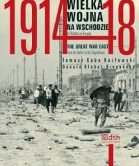 Wielka Wojna na Wschodzie 1914-1918. Od Bałtyku po Karpaty - okładka książki