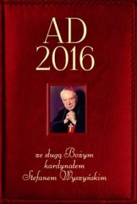 AD 2016 ze sługą Bożym kardynałem Stefanem Wyszyńskim - okładka książki