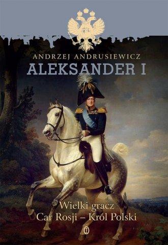 Aleksander I. Wielki gracz Car - okładka książki