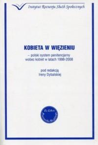 Kobieta w więzieniu. polski system penitencjarny wobec kobiet w latach 1998-2008 - okładka książki