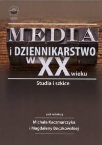 Media i dziennikarstwo w XX wieku. Studia i szkice - okładka książki
