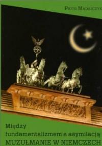 Między fundamentalizmem a asymilacją. - okładka książki