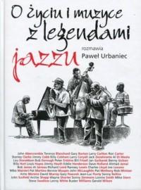 O życiu i muzyce z legendami jazzu rozmawia Paweł Urbaniec - okładka książki