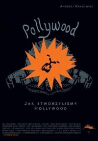 Pollywood: jak stworzyliśmy Hollywood - okładka książki