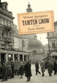 Tamten Lwów. Tom 5. Życie miasta - okładka książki