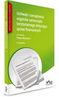 Uchwały i zarządzenia organów samorządu terytorialnego dotyczące spraw finansowych. Seria: Sektor publiczny w praktyce - okładka książki