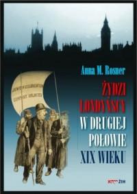 Żydzi londyńscy w drugiej połowie XIX wieku - okładka książki