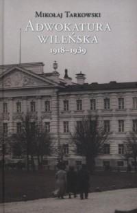 Adwokatura wileńska 1918-1939 - okładka książki