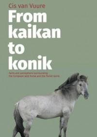 From kaikan to konik. Facts and perceptions surrounding the European wild horse and the Polish konik - okładka książki
