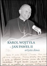 Karol Wojtyła - Jan Paweł II artysta słowa - okładka książki