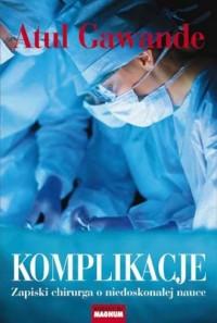 Komplikacje. Zapiski chirurga o niedoskonałej nauce - okładka książki